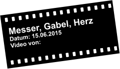 Messer, Gabel, Herz Datum: 15.06.2015 Video von: