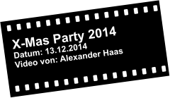 X-Mas Party 2014 Datum: 13.12.2014 Video von: Alexander Haas
